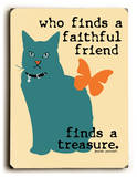 Who finds a faithful friend Wood Sign by Ginger Oliphant