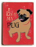 I love my Pug Wood Sign by Ginger Oliphant