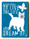 Live the life you dream of Wood Sign by Ginger Oliphant