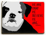 We are what we believe 2 Wood Sign by Ginger Oliphant