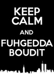 Keep Calm and Fuhgedda Boudit Poster Posters