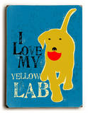 I love my yellow Lab Wood Sign by Ginger Oliphant