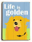 Life is Golden Wood Sign by Ginger Oliphant