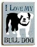 I love my Bulldog Wood Sign by Oliphant Ginger