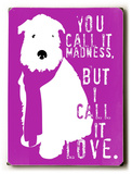 You call it madness Wood Sign by Ginger Oliphant
