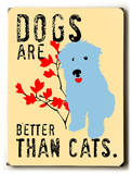 Dogs are better than cats Wood Sign by Ginger Oliphant