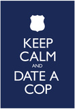 Keep Calm and Date a Cop Poster Posters