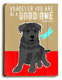 Whatever you are be a good one Wood Sign by Ginger Oliphant