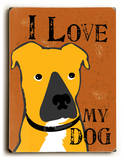 I love my dog brown Wood Sign by Ginger Oliphant