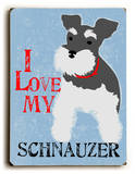 I love my Schnauzer Wood Sign by Oliphant Ginger