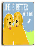 Life is better with two Wood Sign by Ginger Oliphant