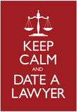 Keep Calm and Date a Lawyer Poster Print