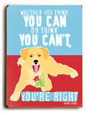 Whether you think you can Wood Sign by Ginger Oliphant