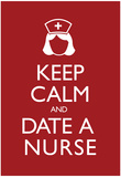 Keep Calm and Date a Nurse Poster Posters