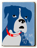 Love my dog Wood Sign by Ginger Oliphant