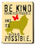 Be Kind whenever possible Wood Sign by Ginger Oliphant