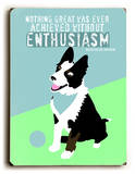 Enthusiasm Wood Sign by Ginger Oliphant
