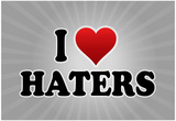 I Love Haters Poster Prints