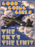 Good Going Girls. The Sky's the Limit. WWII Poster Giclee Print