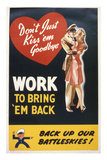 Don't Just Kiss 'Em Goodbye. Work to Bring 'Em Back, WWII Poster Giclee Print