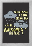 Stop Being Sad Posters by  Snorg Tees