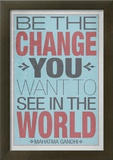 Be The Change You Want To See In The World Print