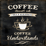 Coffee Understands Print by Jennifer Pugh