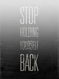 Stop Holding Yourself Back Kunstdrucke