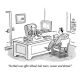 """""""So that's our offer: blood, toil, tears, sweat, and dental."""" - New Yorker Cartoon Regular Giclee Print by Robert Leighton"""