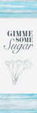 Gimme Some Sugar Prints by Gina Ritter