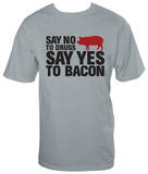 Say No To Drugs, Say Yes To Bacon T-shirts