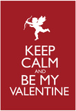 Keep Calm and Be My Valentine Poster Posters