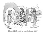 """I hunted, Tirka gathered, and Crock made chili."" - New Yorker Cartoon Premium Giclee Print by Danny Shanahan"