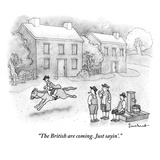 """The British are coming. Just sayin'."" - New Yorker Cartoon Premium Giclee Print by David Borchart"