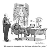 """""""The women on these dating sites don't seem to believe I'm a prince."""" - New Yorker Cartoon Premium Giclee Print by Liam Walsh"""