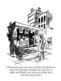 """The January issue comes out in October, the April issue comes out in Janu…"" - New Yorker Cartoon Premium Giclee Print by Sidney Harris"