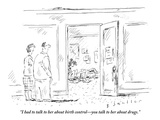 """I had to talk to her about birth control—you talk to her about drugs."" - New Yorker Cartoon Premium Giclee Print by Barbara Smaller"