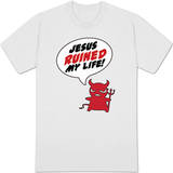 Jesus Ruined My Life Shirt