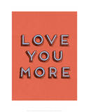 Love You More Giclee Print