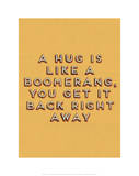 Hug is Like a Boomerang Prints