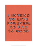 I Intend to Live Forever Posters