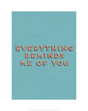 Everything Reminds Me of You Giclee Print
