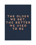 Older We Get Giclee Print