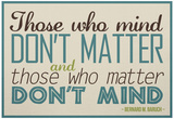Those Who Mind Don't Matter Poster Posters