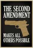 The Second Amendment Makes All Others Possible Poster Posters