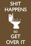 Shit Happens So Get Over It - Toilet Humor Poster Print