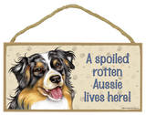 A Spoiled Rotten Australian Shepherd / Aussie Lives Here Wood Sign Wood Sign