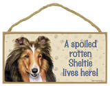 A Spoiled Rotten Sheltie Lives Here Wood Sign Wood Sign