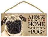 House Not A Home Without A Pug (Brown/Tan) Wood Sign Wood Sign