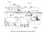 """Do you ever ask yourself 'humanely raised' for what"" - New Yorker Cartoon Premium Giclee Print by David Sipress"